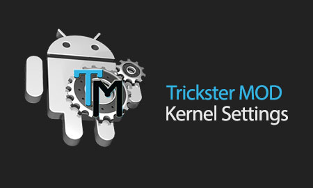 Trickster MOD Kernel Settings – Never Settle for Second Best!