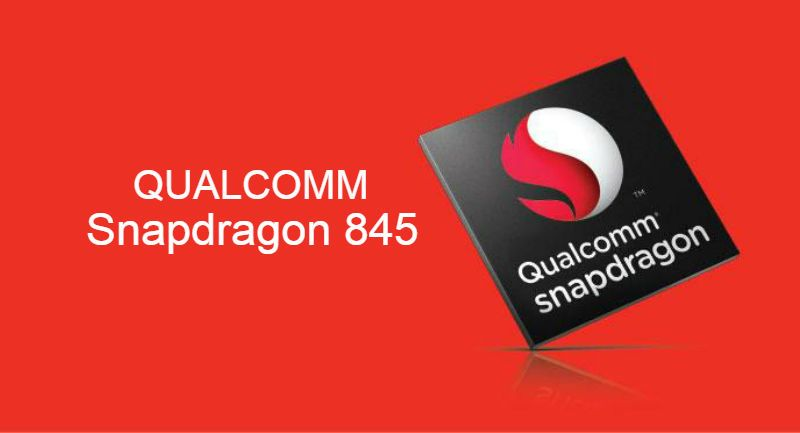 Qualcomm Snapdragon 845 leads 2018 chipsets