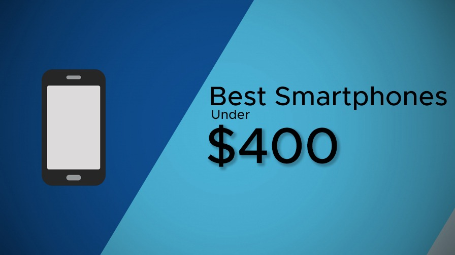 Best Android phones worth less than $400 but won't let you down
