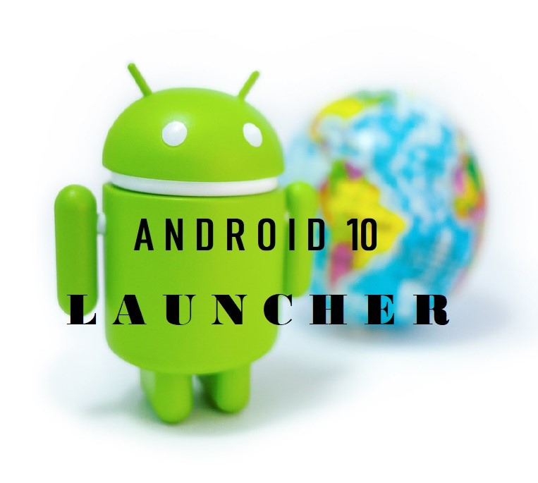 Get the Best of Android 10 Launcher and Have Fun on it on Any Android Device